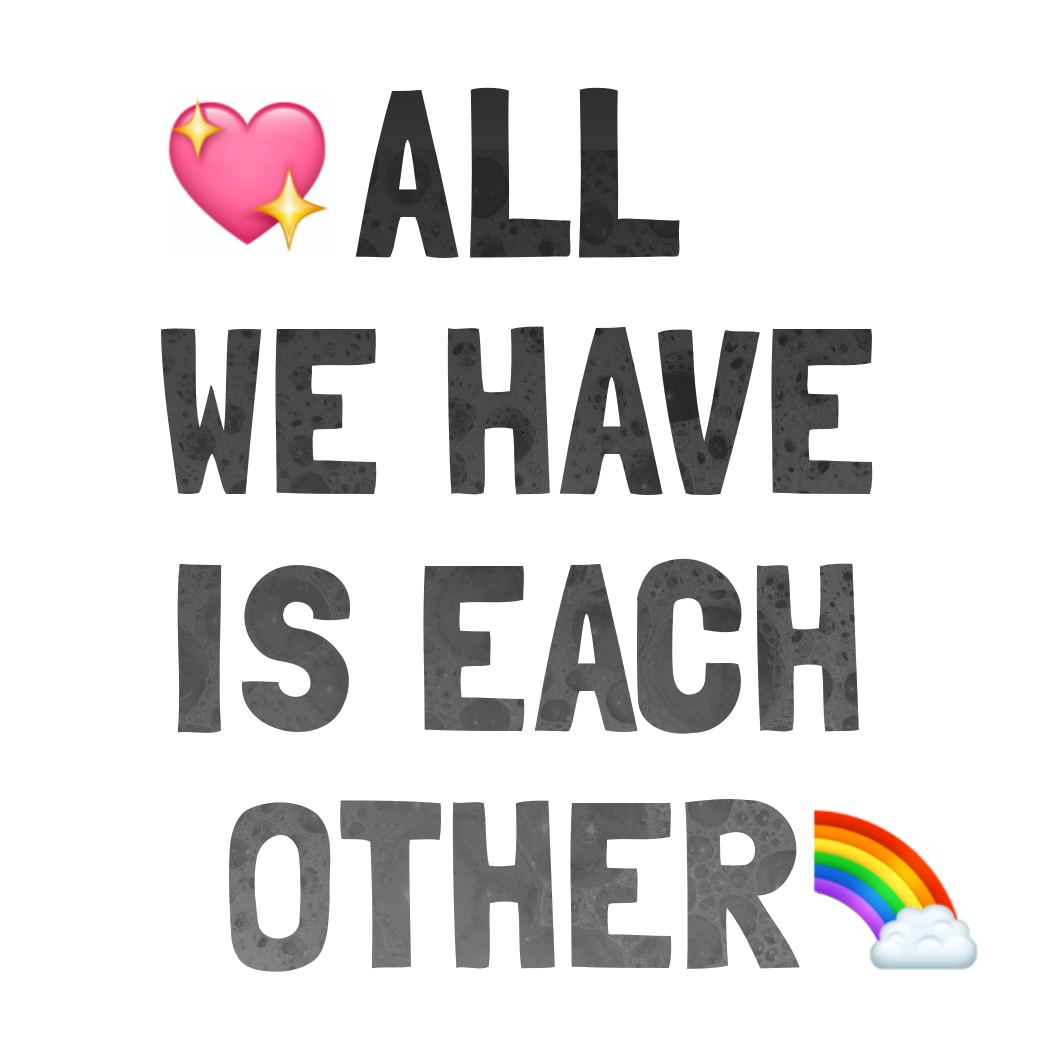All we have is each other with a heart and rainbow emoji
